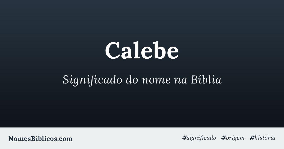 Significado do nome Calebe na Bíblia - Nomes Bíblicos